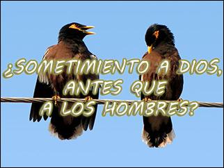 ¿SOMETIMIENTO A DIOS, ANTES QUE A LOS HOMBRES? (II) por GerardoCruz