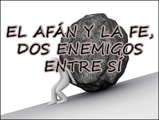 EL AFÁN Y LA FE, DOS ENEMIGOS ENTRE SÍ por Miguel RosellCarrillo