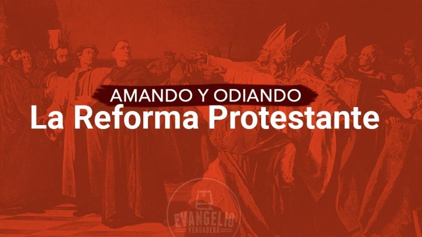 Amando y Odiando La Reforma Protestante por WalterJolón