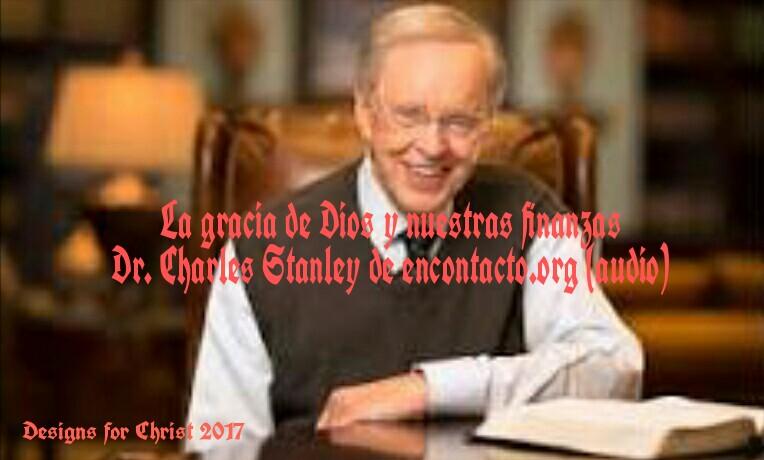 La gracia de Dios y nuestras finanzas   Dr. Charles Stanley de encontacto.org(audio)