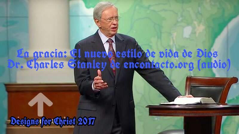 La gracia: El nuevo estilo de vida de Dios I   Dr. Charles Stanley de encontacto.org(audio)