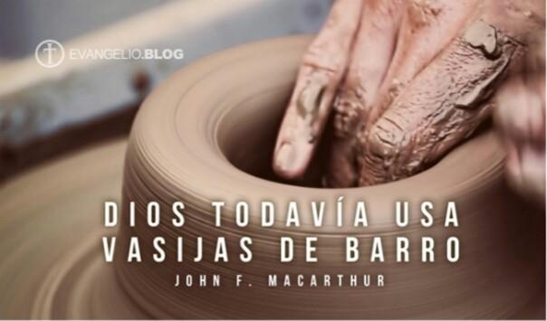 Dios Todavía Usa Vasijas De Barro por JohnMacArthur