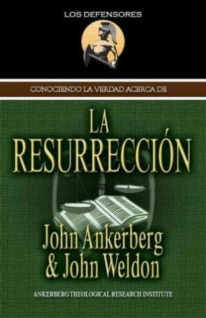 Conociendo la verdad acerca de la resurrección – John Ankerberg y JohnWeldon