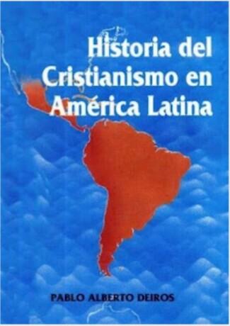 Historia Del Cristianismo En America Latina por Pablo Alberto Deiros… ¡¡¡Libro de descargagratuita!!!