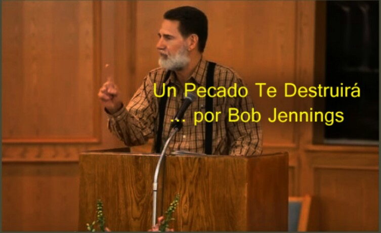 Un pecado te destruirá…  por Bob Jennings, con video alfinal