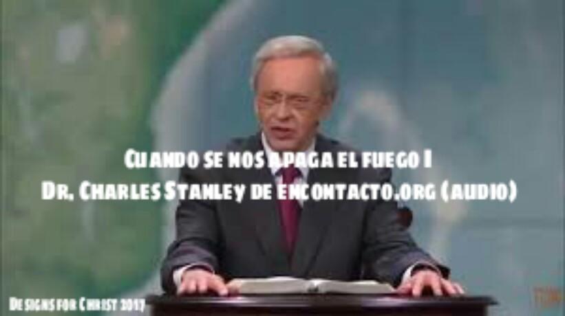 Cuando se nos apaga el fuego I | Dr. Charles Stanley de encontacto.org(audio)