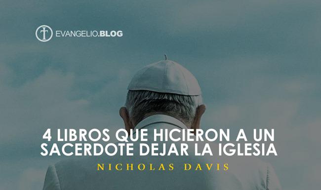 4 Libros que Hicieron a un Sacerdote Dejar laIglesia Por NicholasDavis