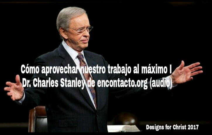 Cómo aprovechar nuestro trabajo al máximo I | Dr. Charles Stanley de encontacto.org(audio)