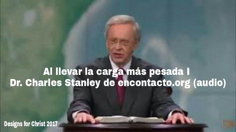 Al llevar la carga más pesada I   Dr. Charles Stanley de encontacto.org(audio)