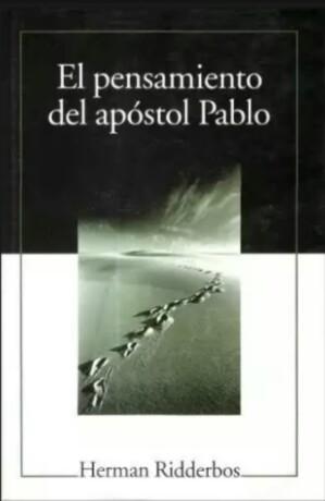 HERMAN RIDDERBOS – EL PENSAMIENTO DEL APÓSTOL PABLO… (Libro PDF descargadirecta)