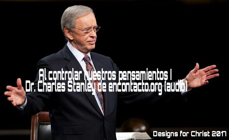 Al controlar nuestros pensamientos I   Dr. Charles Stanley de encontacto.org(audio)