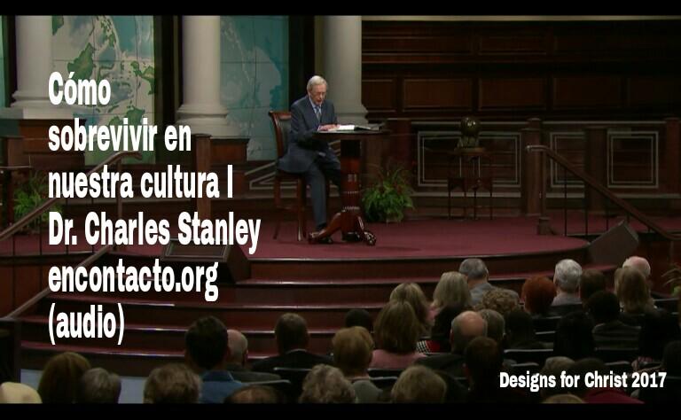 Cómo sobrevivir en nuestra cultura I | Dr. Charles Stanley encontacto.org(audio)