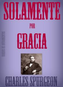 Solamente por Gracia - Charles Spurgeon