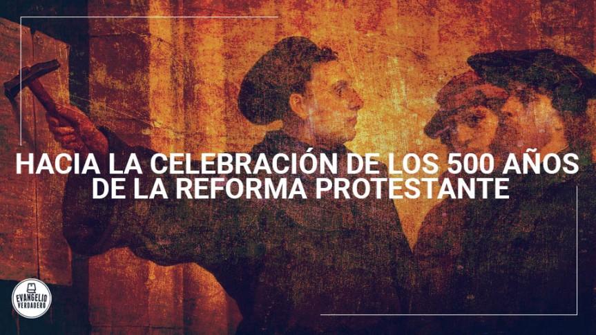 Hacia la celebración de los 500 años de la Reforma Protestante Por Marisa FloresHernández