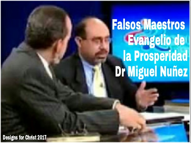 Dr Miguel Nuñez Falsos Maestros Evangelio de laProsperidad