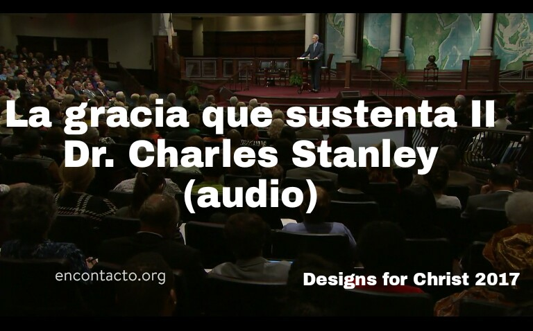 La gracia que sustenta II – Dr. Charles Stanley(audio)