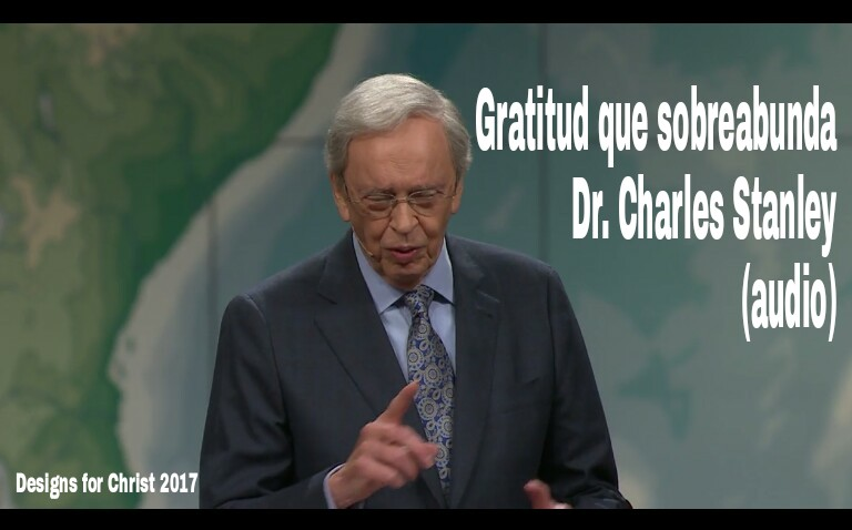 Gratitud que sobreabunda – Dr. Charles Stanley(audio)