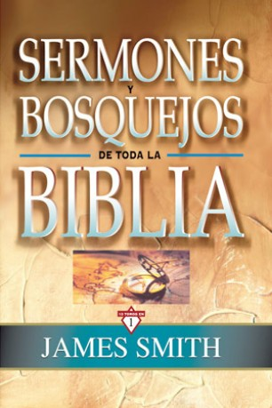 Sermones y Bosquejos de Toda la Biblia  AUTOR: JAMES SMITH