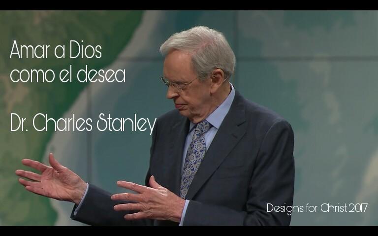 Amar a Dios como el desea – Dr. CharlesStanley