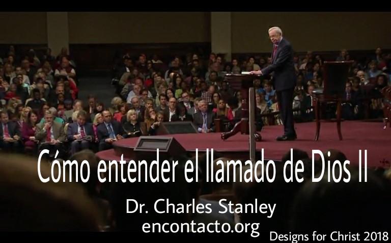 Cómo entender el llamado de Dios II – Dr. Charles Stanleyencontacto.org
