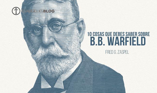 10 Cosas Que Debes Saber Sobre BB Warfield Por Fred G.Zaspel