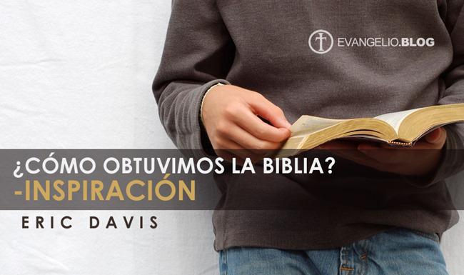 ¿Cómo Obtuvimos La Biblia? – La Inspiración Por EricDavis