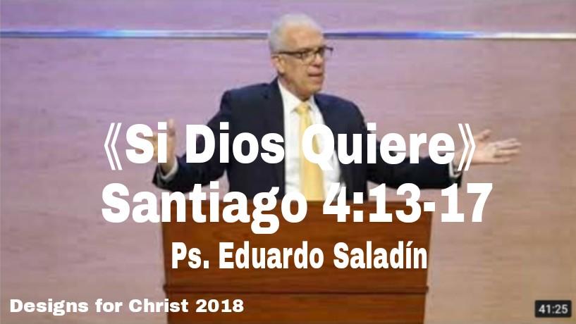 《Si Dios Quiere》Santiago 4:13-17 Ps. EduardoSaladín
