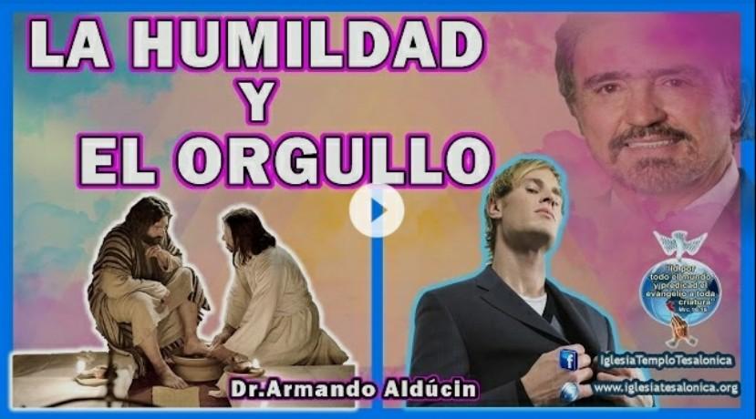 La Humildad y el Orgullo por Dr. ArmandoAlducin