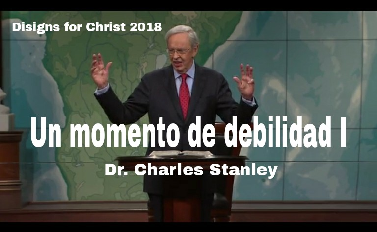 Un momento de debilidad I – Dr. Charles Stanleyencontacto.org