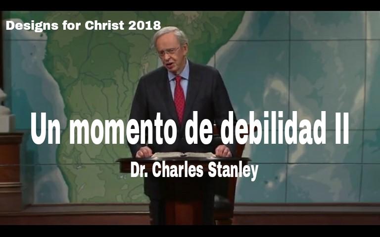 Un momento de debilidad II – Dr. Charles Stanleyencontacto.org