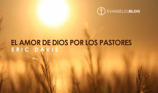 El Amor De Dios Por Los Pastores Por EricDavis