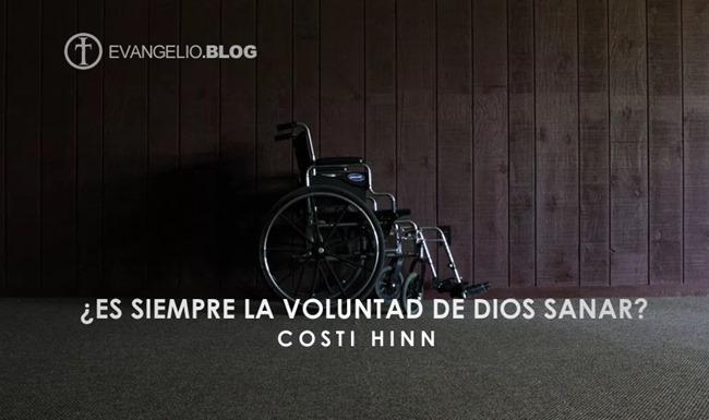 ¿Es Siempre La Voluntad De Dios Sanar? Por CostiHinn