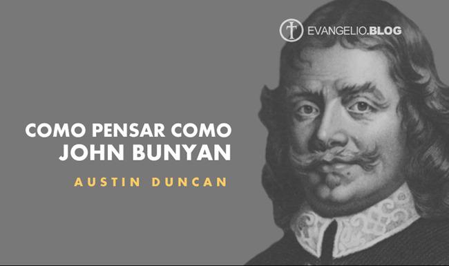 Cómo Pensar Como John Bunyan Por AustinDuncan