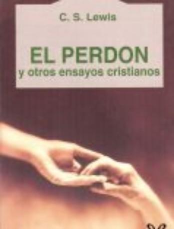 El perdón y otros ensayos cristianos – C. S. Lewis, con link de descarga en dosformatos!!!!!!