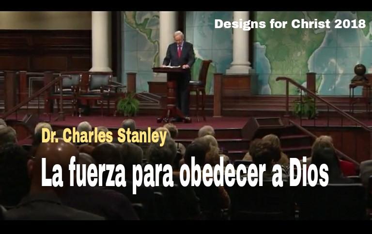 La fuerza para obedecer a Dios por Dr. Charles Stanleyencontacto.org
