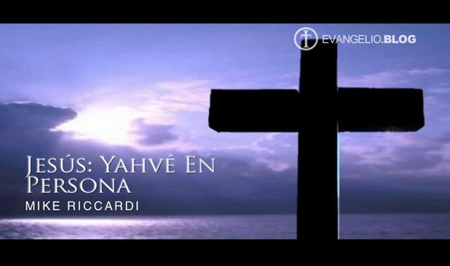 Jesús: Yahvé En Persona Por MikeRiccardi