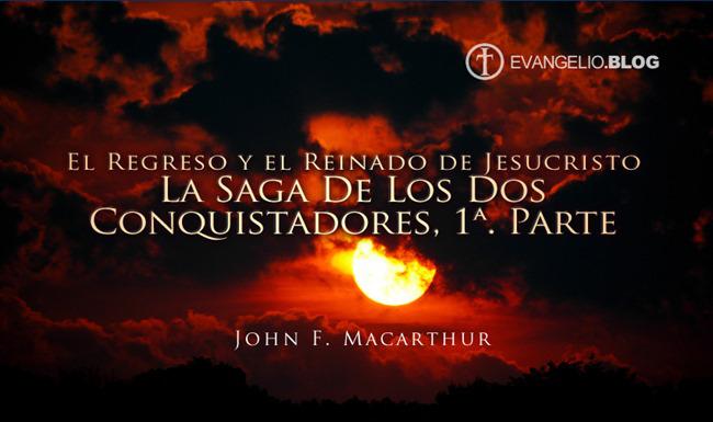 La Saga De Los Dos Conquistadores, 1ª. Parte (El Regreso y el Reinado de Jesucristo) John F.Macarthur