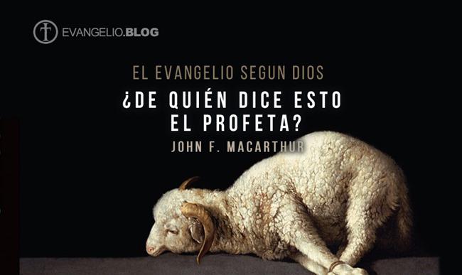 ¿De Quién Dice Esto El Profeta ? Por John F.Macarthur