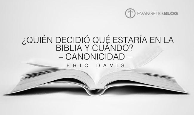 ¿Quién Decidió Qué Estaría En La Biblia Y Cuándo? – Canonicidad Por EricDavis