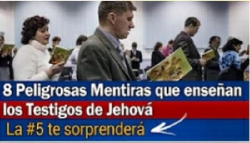 8 Peligrosas Mentiras que Enseñan los Testigos deJehová