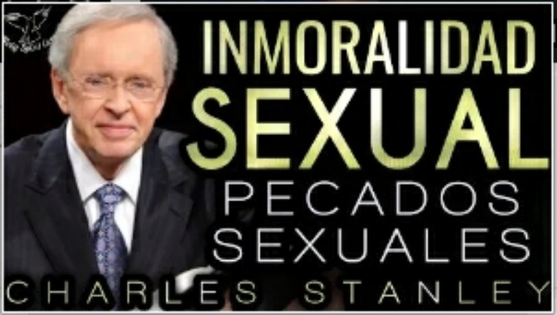 CHARLES STANLEY 2018 INM0RALIDAD SEXUAL PREDICAS PECAD0S SEXUALES Holy SpiritCome